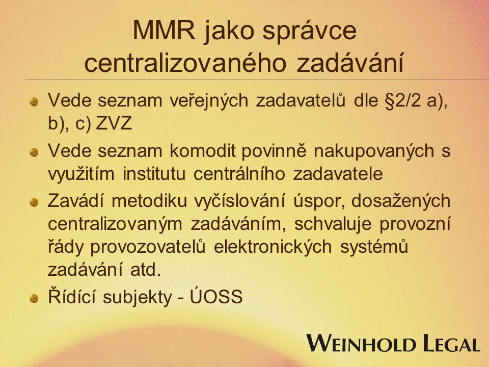 MMR jako správce centralizovaného zadávání Vede seznam veřejných zadavatelů dle §2/2 a), b), c) ZVZ Vede seznam komodit povinně nakupovaných s využitím institutu centrálního zadavatele Zavádí metodiku vyčíslování úspor, dosažených centralizovaným zadáváním, schvaluje provozní řády provozovatelů elektronických systémů zadávání atd.