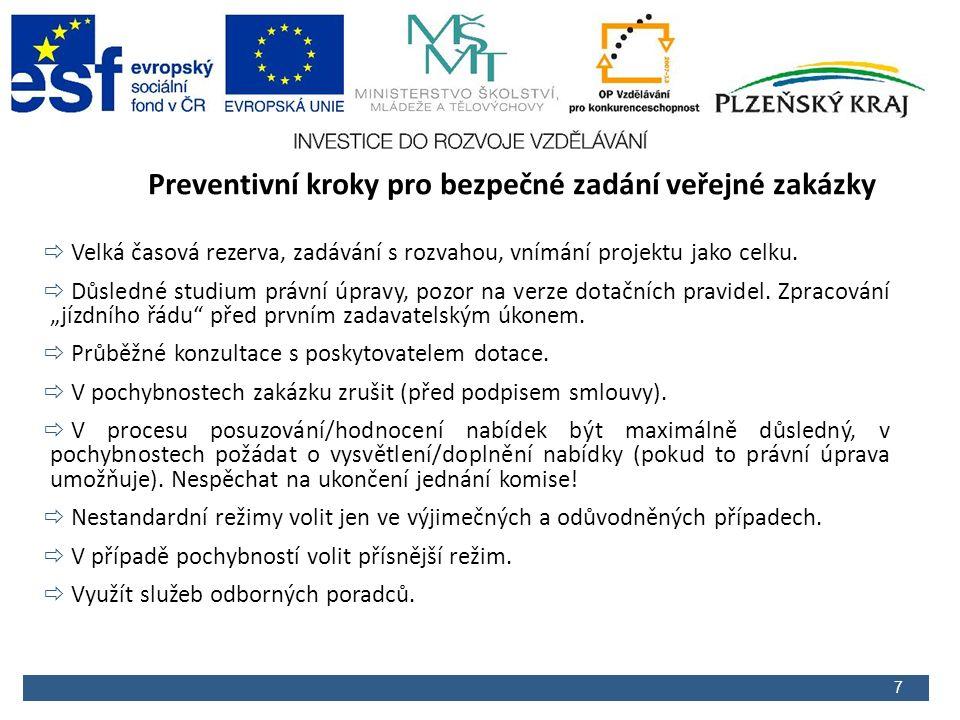 7 Veřejné zakázky: Základní prevence Preventivní kroky pro bezpečné zadání veřejné zakázky  Velká časová rezerva, zadávání s rozvahou, vnímání projektu jako celku.