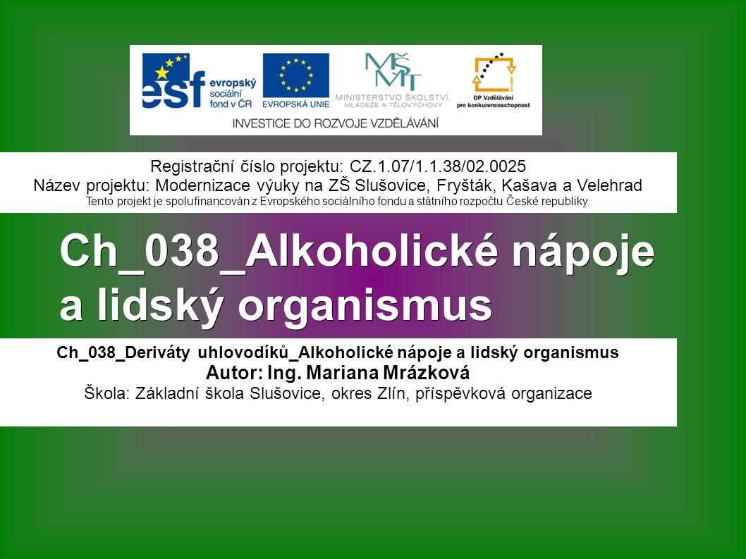 Ch_038_Alkoholické nápoje a lidský organismus Ch_038_Deriváty uhlovodíků_Alkoholické nápoje a lidský organismus Autor: Ing.