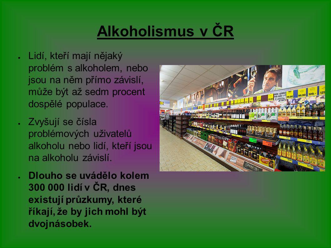Alkoholismus v ČR ● Lidí, kteří mají nějaký problém s alkoholem, nebo jsou na něm přímo závislí, může být až sedm procent dospělé populace.