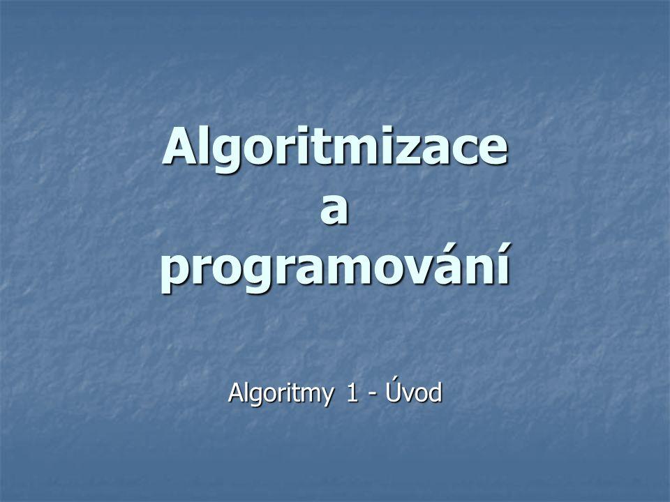 Algoritmizace a programování Algoritmy 1 - Úvod