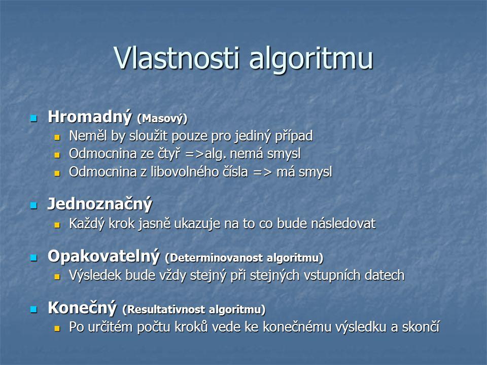 Vlastnosti algoritmu Hromadný (Masový) Hromadný (Masový) Neměl by sloužit pouze pro jediný případ Neměl by sloužit pouze pro jediný případ Odmocnina ze čtyř =>alg.