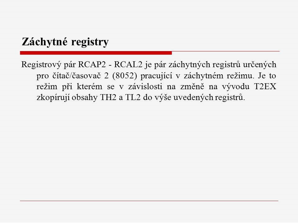 Záchytné registry Registrový pár RCAP2 - RCAL2 je pár záchytných registrů určených pro čítač/časovač 2 (8052) pracující v záchytném režimu.