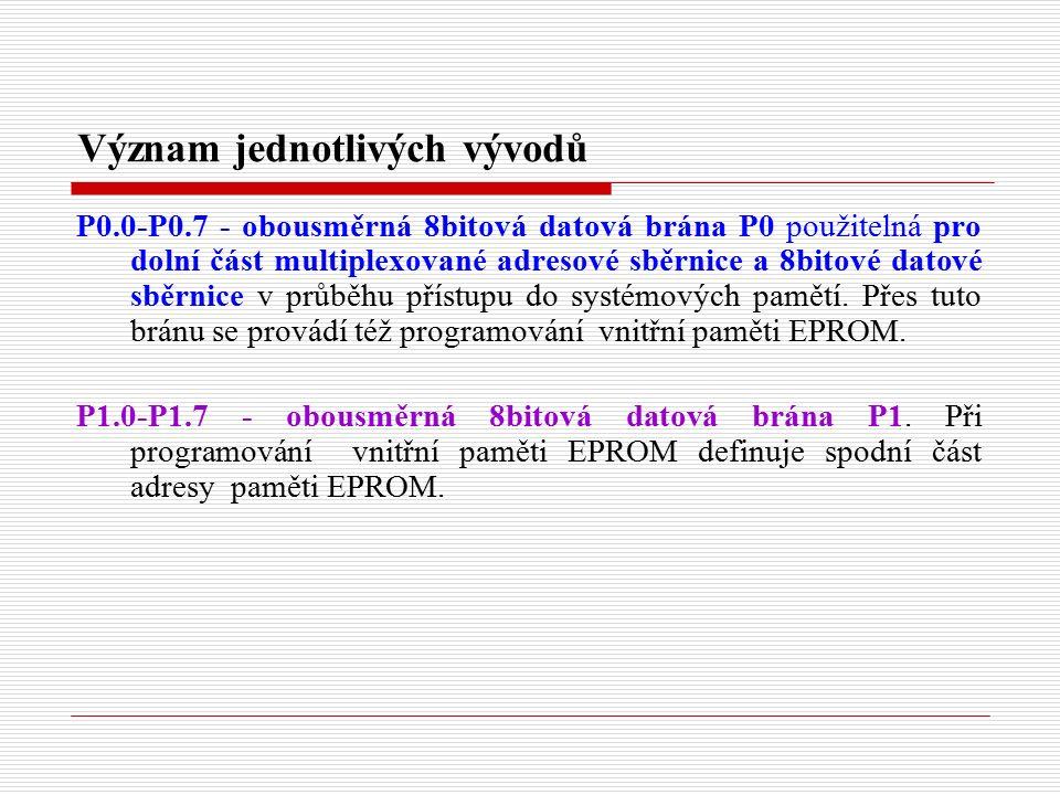Význam jednotlivých vývodů P0.0-P0.7 - obousměrná 8bitová datová brána P0 použitelná pro dolní část multiplexované adresové sběrnice a 8bitové datové sběrnice v průběhu přístupu do systémových pamětí.