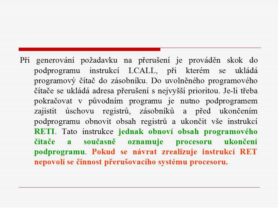 Při generování požadavku na přerušení je prováděn skok do podprogramu instrukcí LCALL, při kterém se ukládá programový čítač do zásobníku.