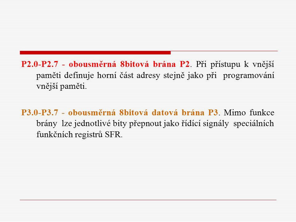 Časování přístupu k vnější paměti programu i dat Při časování přístupu k vnější paměti programu i dat určuje brána P2 vyšší řády adresy vnější paměti, brána P0 nižší řády.
