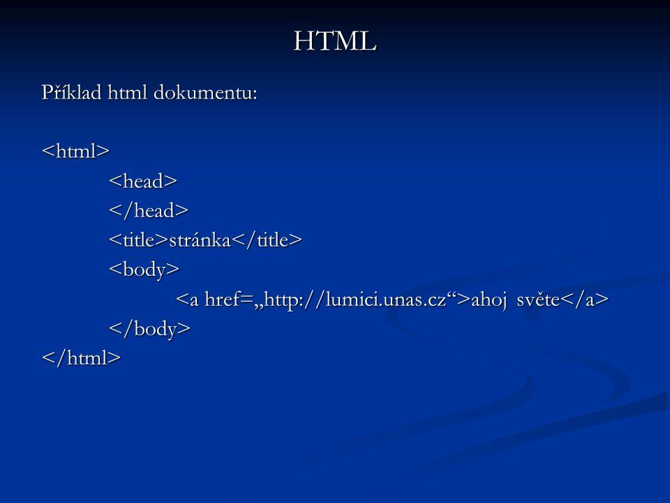 Příklad html dokumentu: <html><head></head><title>stránka</title><body> ahoj světe ahoj světe </body></html> HTML