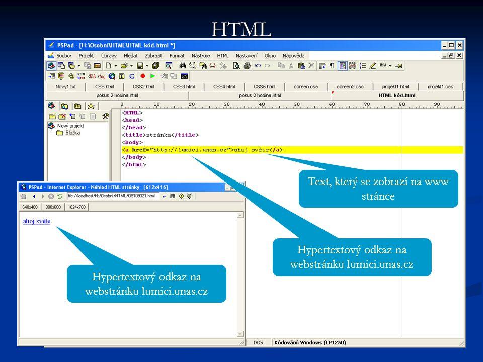 HTML Hypertextový odkaz na webstránku lumici.unas.cz Text, který se zobrazí na www stránce Hypertextový odkaz na webstránku lumici.unas.cz