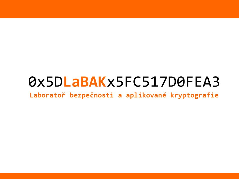 1/26 0x5DLaBAKx5FC517D0FEA3 Laboratoř bezpečnosti a aplikované kryptografie