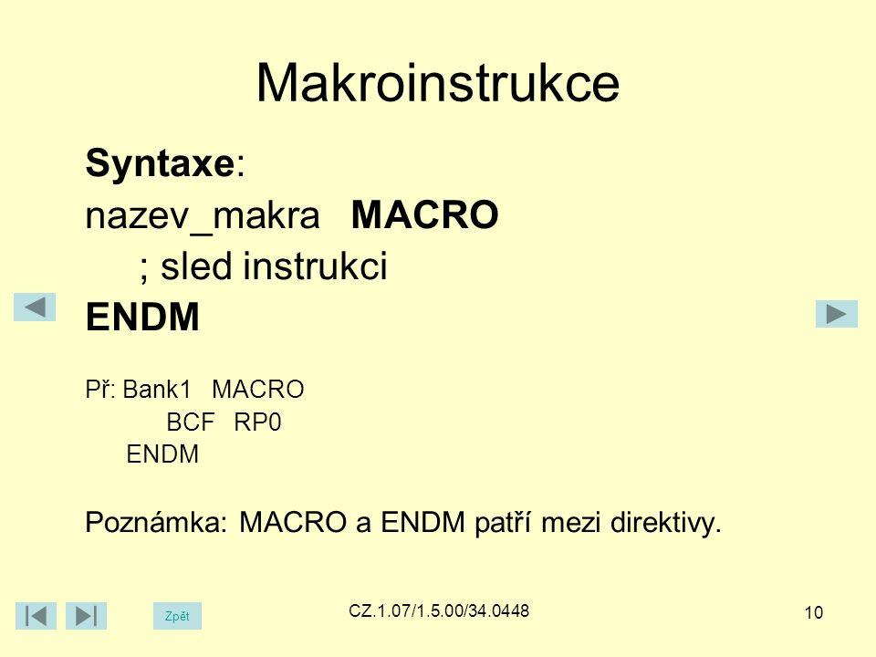 Makroinstrukce Syntaxe: nazev_makra MACRO ; sled instrukci ENDM Př: Bank1 MACRO BCF RP0 ENDM Poznámka: MACRO a ENDM patří mezi direktivy.