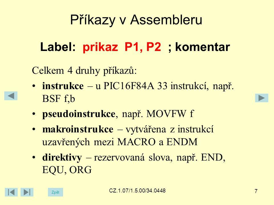 Příklad instrukcí NOP Label: prikaz P1, P2 ; komentar MOVLW f BSF f, b Zpět CZ.1.07/1.5.00/34.0448 8