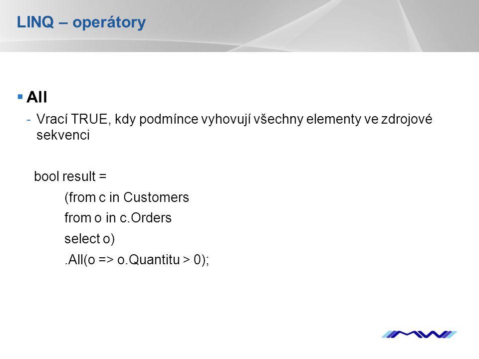 YOUR LOGO LINQ – operátory  All -Vrací TRUE, kdy podmínce vyhovují všechny elementy ve zdrojové sekvenci bool result = (from c in Customers from o in c.Orders select o).All(o => o.Quantitu > 0);