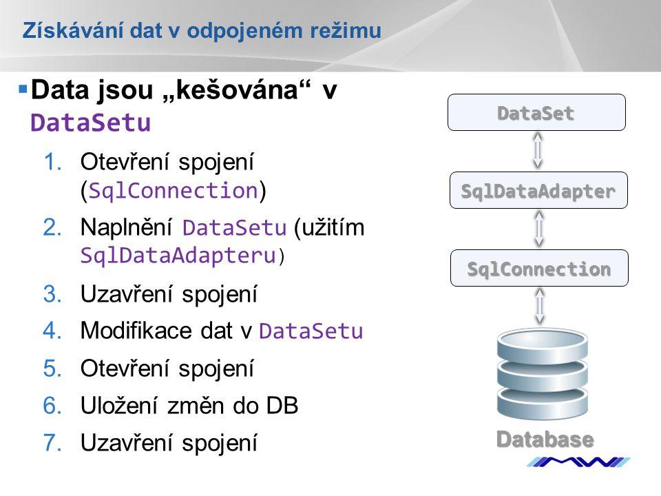 """YOUR LOGO Získávání dat v odpojeném režimu  Data jsou """"kešována v DataSetu 1.Otevření spojení ( SqlConnection ) 2.Naplnění DataSetu (užitím SqlDataAdapteru ) 3.Uzavření spojení 4.Modifikace dat v DataSetu 5.Otevření spojení 6.Uložení změn do DB 7.Uzavření spojení SqlConnection SqlDataAdapter DataSet Database"""