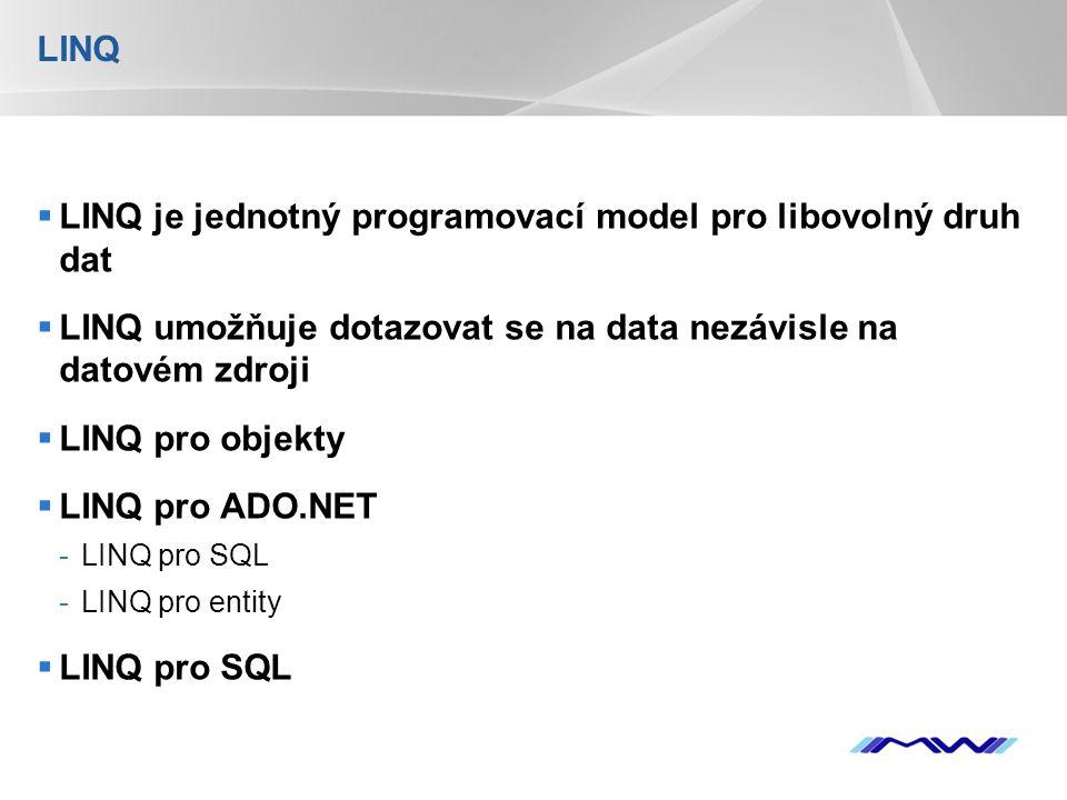 YOUR LOGO LINQ  LINQ je jednotný programovací model pro libovolný druh dat  LINQ umožňuje dotazovat se na data nezávisle na datovém zdroji  LINQ pro objekty  LINQ pro ADO.NET -LINQ pro SQL -LINQ pro entity  LINQ pro SQL