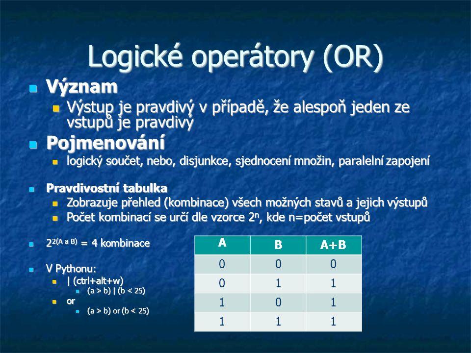Logické operátory (OR) Význam Význam Výstup je pravdivý v případě, že alespoň jeden ze vstupů je pravdivý Výstup je pravdivý v případě, že alespoň jed