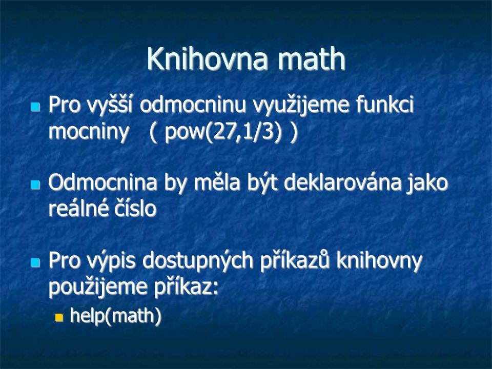 Knihovna math Pro vyšší odmocninu využijeme funkci mocniny ( pow(27,1/3) ) Pro vyšší odmocninu využijeme funkci mocniny ( pow(27,1/3) ) Odmocnina by m