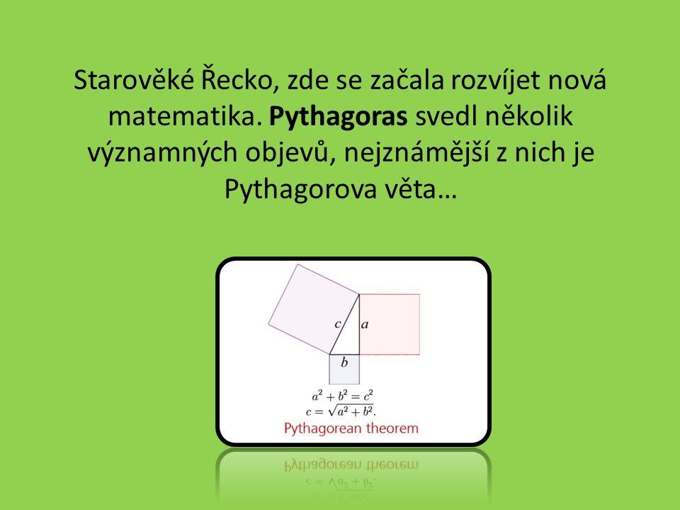 Starověké Řecko, zde se začala rozvíjet nová matematika.