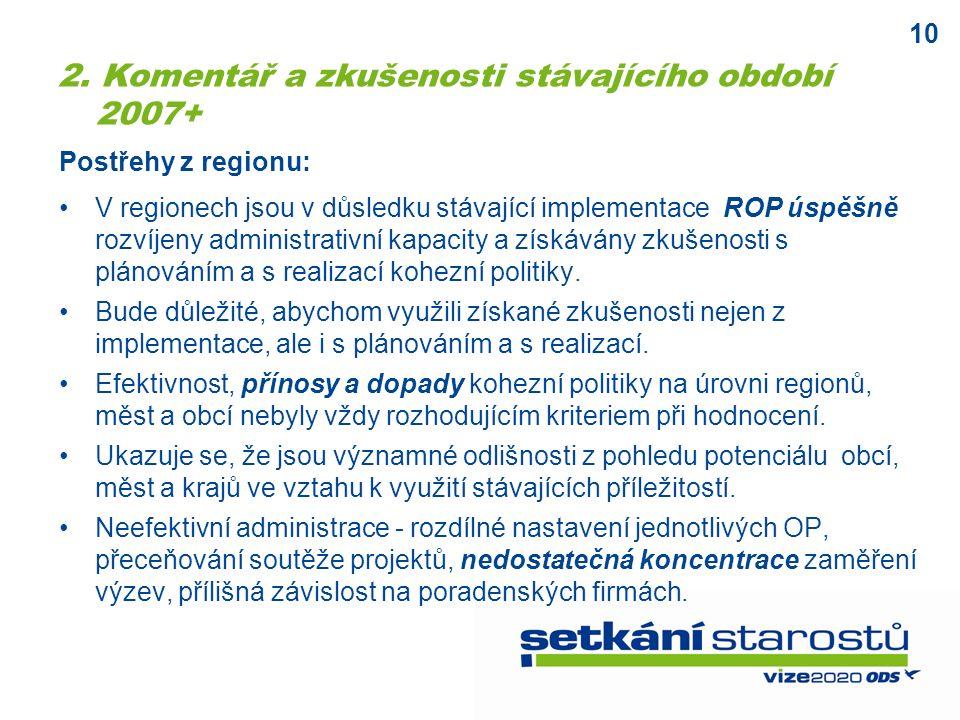 10 V regionech jsou v důsledku stávající implementace ROP úspěšně rozvíjeny administrativní kapacity a získávány zkušenosti s plánováním a s realizací kohezní politiky.