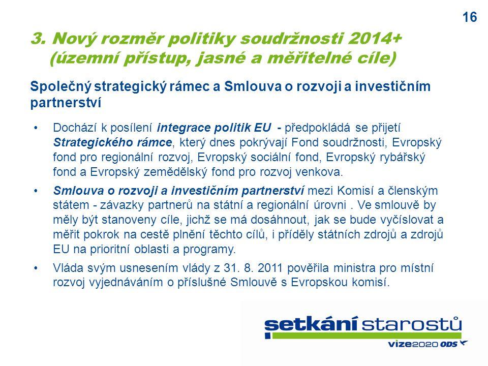 16 Společný strategický rámec a Smlouva o rozvoji a investičním partnerství Dochází k posílení integrace politik EU - předpokládá se přijetí Strategického rámce, který dnes pokrývají Fond soudržnosti, Evropský fond pro regionální rozvoj, Evropský sociální fond, Evropský rybářský fond a Evropský zemědělský fond pro rozvoj venkova.