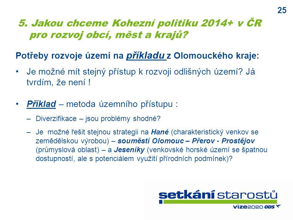 25 Potřeby rozvoje území na příkladu z Olomouckého kraje: Je možné mít stejný přístup k rozvoji odlišných území.
