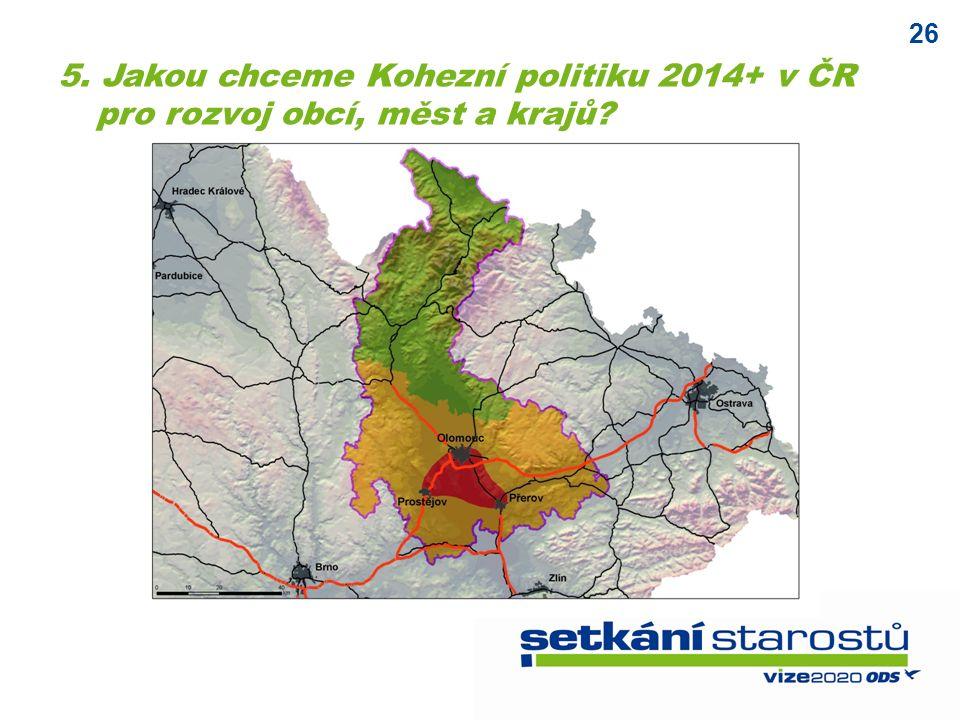 26 5. Jakou chceme Kohezní politiku 2014+ v ČR pro rozvoj obcí, měst a krajů