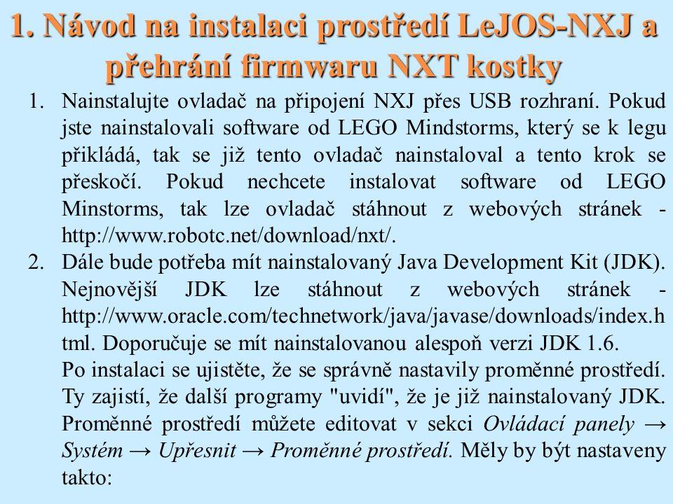 1. Návod na instalaci prostředí LeJOS-NXJ a přehrání firmwaru NXT kostky 1.Nainstalujte ovladač na připojení NXJ přes USB rozhraní. Pokud jste nainsta