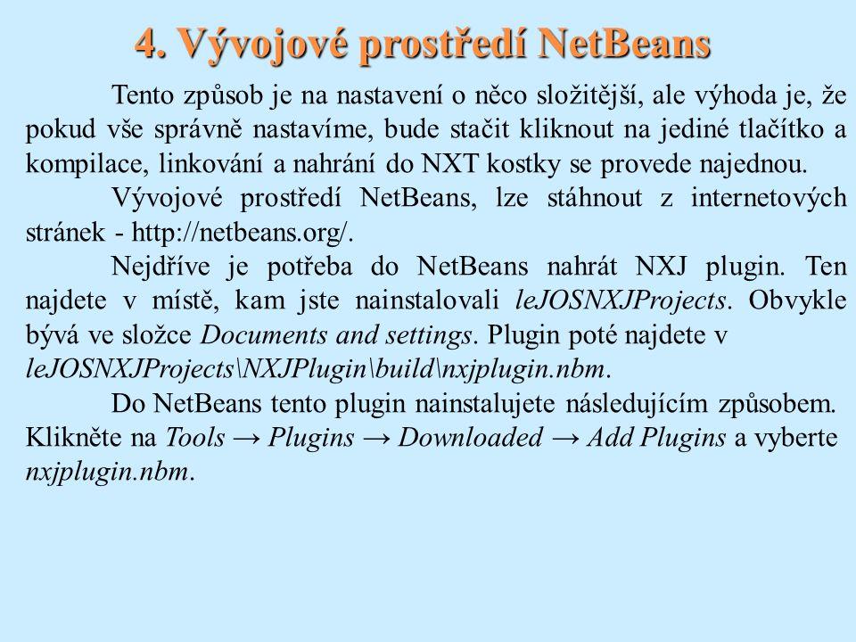 4. Vývojové prostředí NetBeans Tento způsob je na nastavení o něco složitější, ale výhoda je, že pokud vše správně nastavíme, bude stačit kliknout na