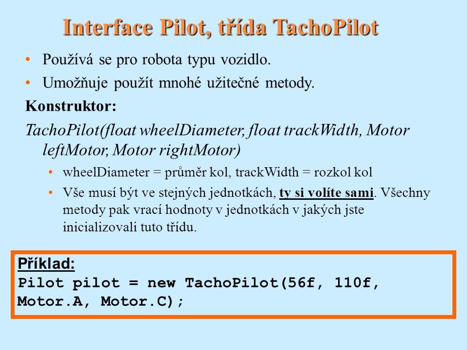 Pokročilé metody I Třída Pilot: void arc(float radius) Robot pojede po oblouku.