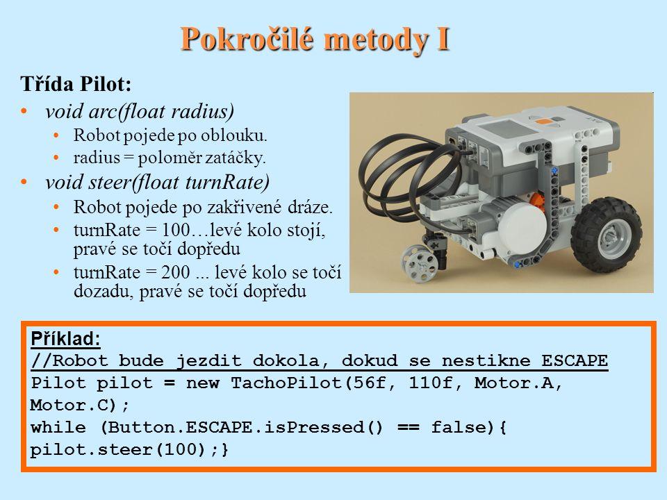 Pokročilé metody II Třída Pilot: float getAngle() vrátí hodnotu úhlu ve stupních, kterou robot urazil.