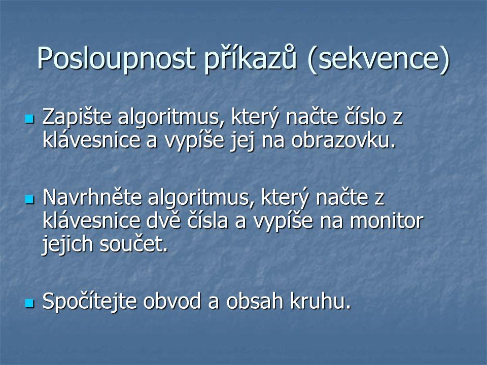 Posloupnost příkazů (sekvence) Zapište algoritmus, který načte číslo z klávesnice a vypíše jej na obrazovku.