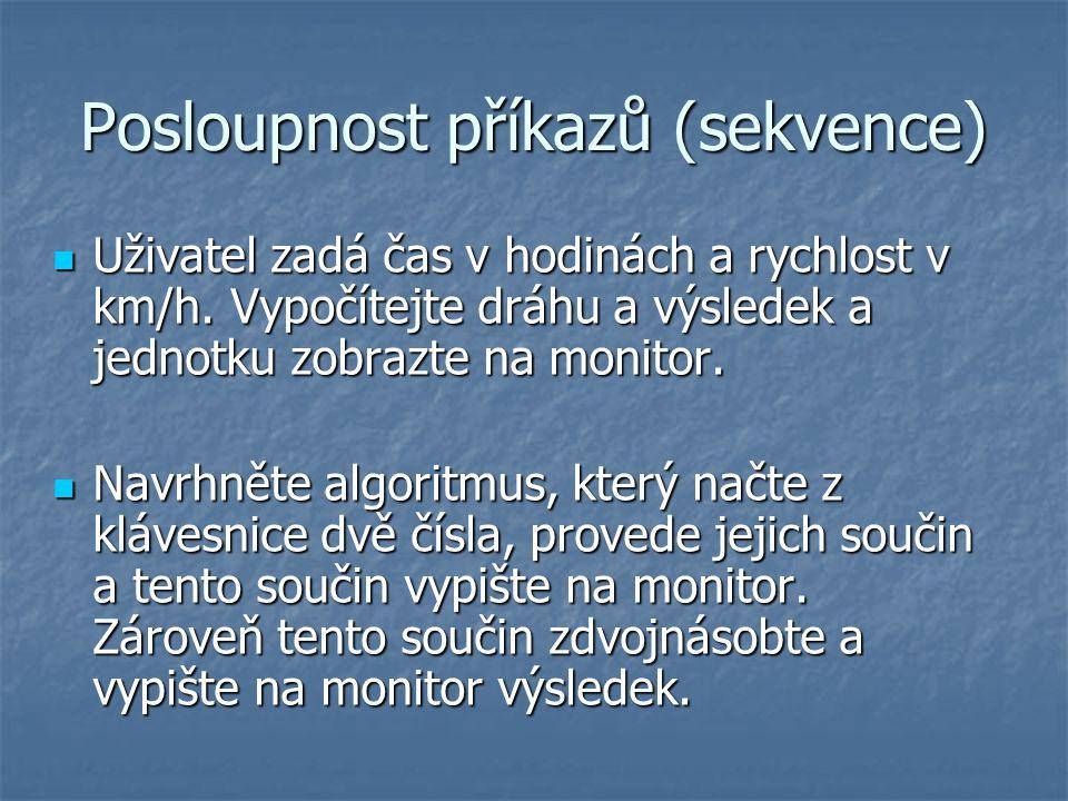 Posloupnost příkazů (sekvence) Uživatel zadá čas v hodinách a rychlost v km/h.