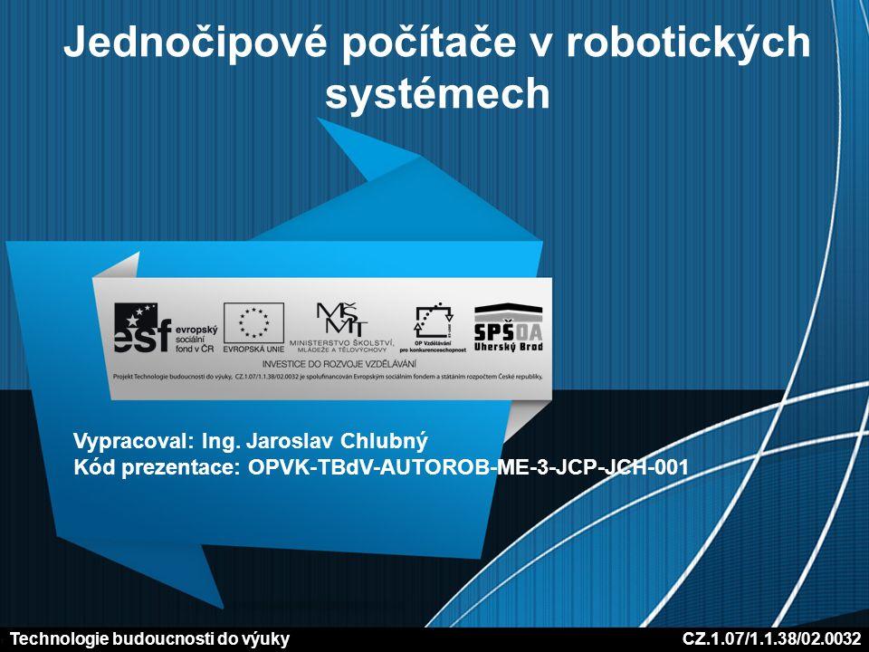 Jednočipové počítače v robotických systémech Vypracoval: Ing.
