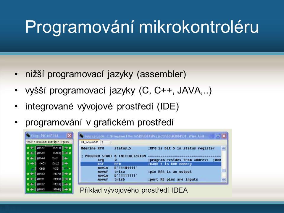 Programování mikrokontroléru nižší programovací jazyky (assembler) vyšší programovací jazyky (C, C++, JAVA,..) integrované vývojové prostředí (IDE) programování v grafickém prostředí Příklad vývojového prostředí IDEA