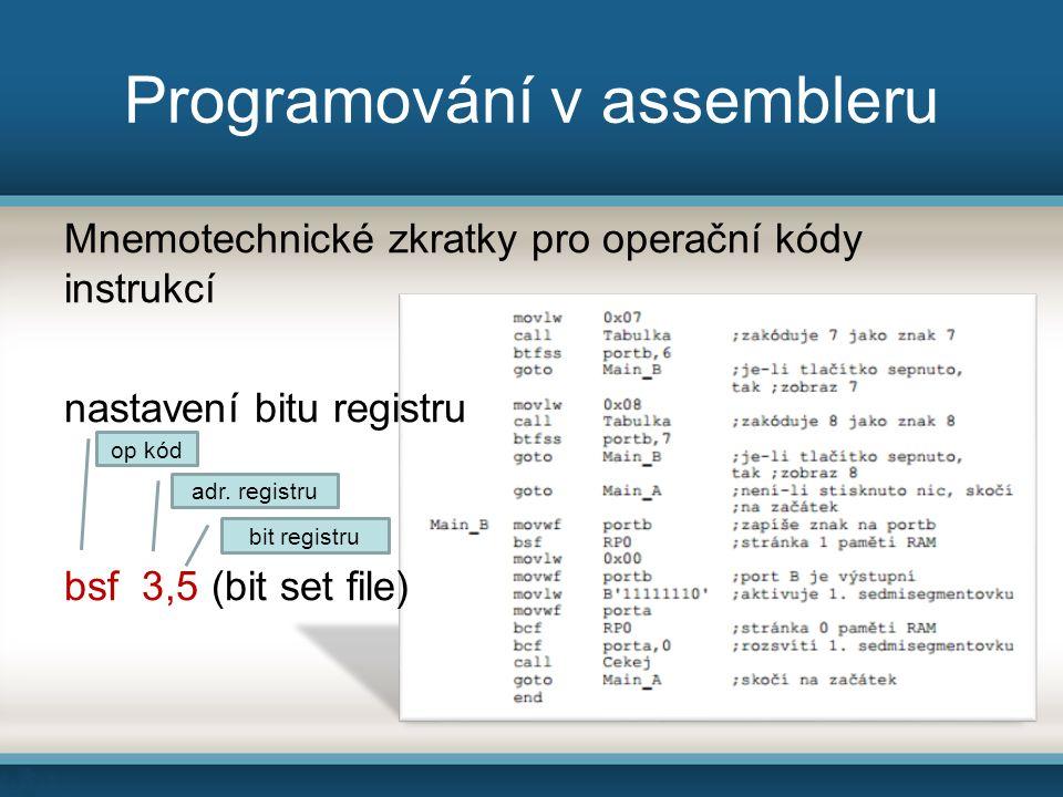 Programování v assembleru Mnemotechnické zkratky pro operační kódy instrukcí nastavení bitu registru bsf 3,5 (bit set file) op kód adr.
