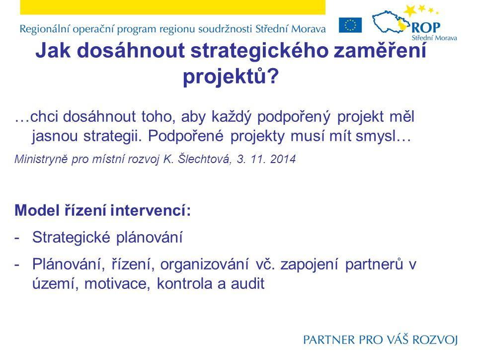 Jak dosáhnout strategického zaměření projektů? …chci dosáhnout toho, aby každý podpořený projekt měl jasnou strategii. Podpořené projekty musí mít smy