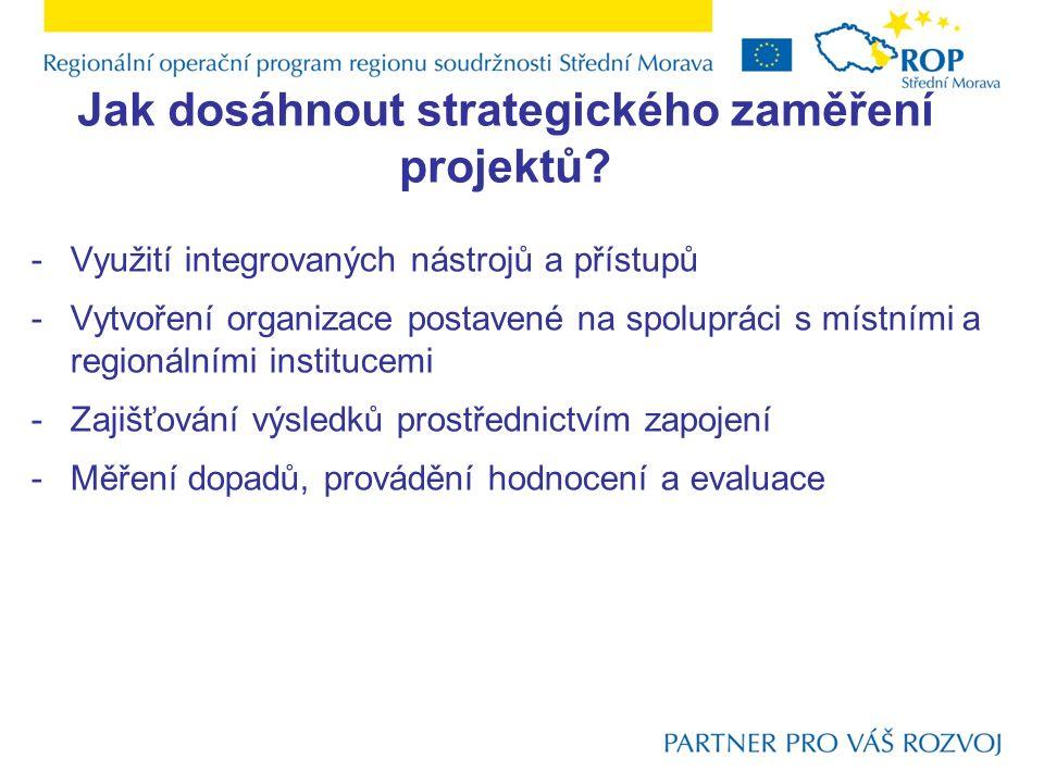 Jak dosáhnout strategického zaměření projektů? -Využití integrovaných nástrojů a přístupů -Vytvoření organizace postavené na spolupráci s místními a r