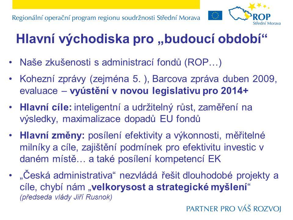 """Hlavní východiska pro """"budoucí období"""" Naše zkušenosti s administrací fondů (ROP…) Kohezní zprávy (zejména 5. ), Barcova zpráva duben 2009, evaluace –"""
