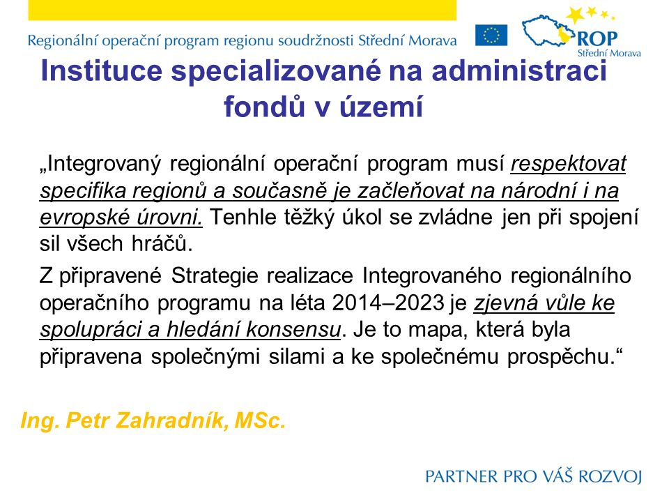 """Instituce specializované na administraci fondů v území """"Integrovaný regionální operační program musí respektovat specifika regionů a současně je začle"""