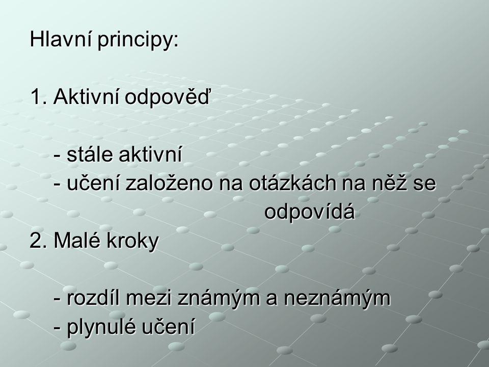 Hlavní principy: 1. Aktivní odpověď - stále aktivní - stále aktivní - učení založeno na otázkách na něž se - učení založeno na otázkách na něž se odpo