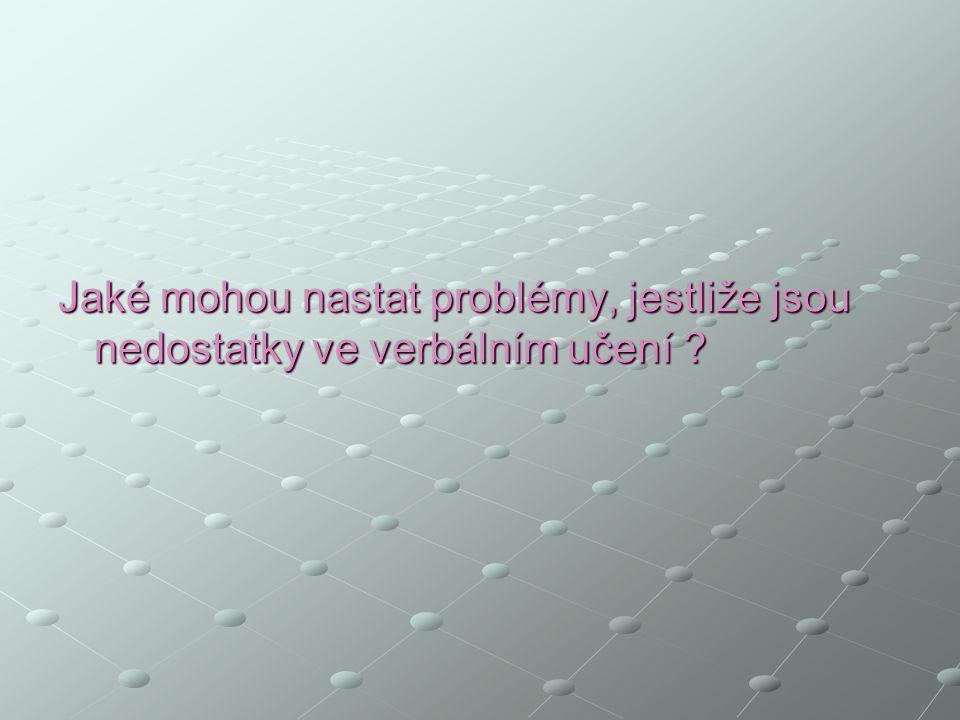 Jaké mohou nastat problémy, jestliže jsou nedostatky ve verbálním učení ?