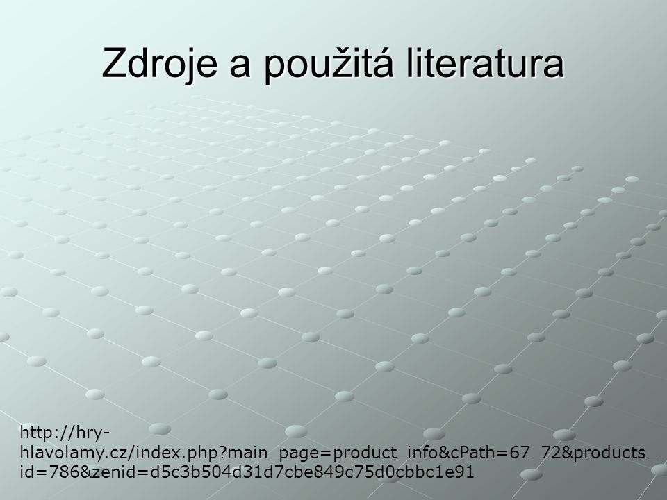 Zdroje a použitá literatura http://hry- hlavolamy.cz/index.php?main_page=product_info&cPath=67_72&products_ id=786&zenid=d5c3b504d31d7cbe849c75d0cbbc1e91