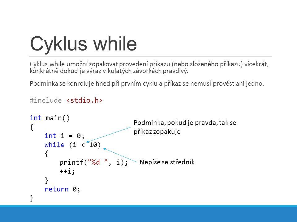 Cyklus while Cyklus while umožní zopakovat provedení příkazu (nebo složeného příkazu) vícekrát, konkrétně dokud je výraz v kulatých závorkách pravdivý.