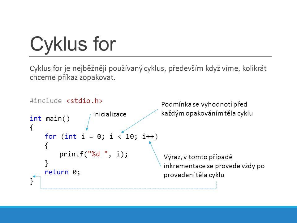 Cyklus for Cyklus for je nejběžněji používaný cyklus, především když víme, kolikrát chceme příkaz zopakovat.