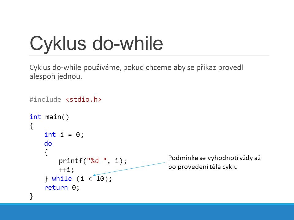 Cyklus do-while Cyklus do-while používáme, pokud chceme aby se příkaz provedl alespoň jednou.