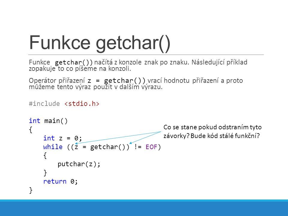 Funkce getchar() Funkce getchar()) načítá z konzole znak po znaku.
