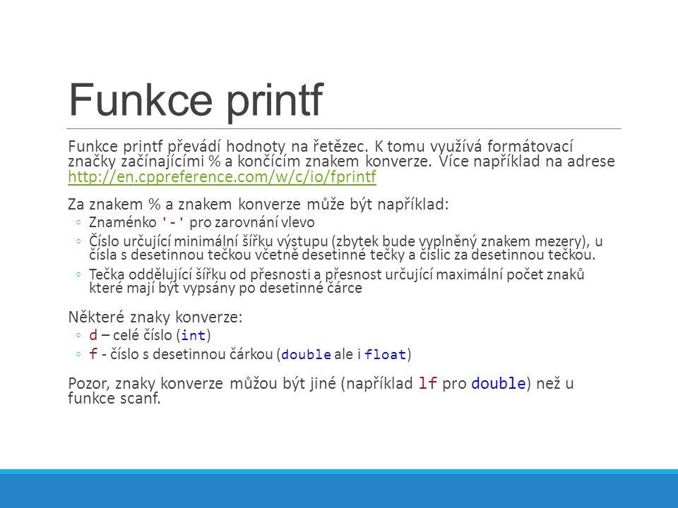 Funkce printf Funkce printf převádí hodnoty na řetězec.