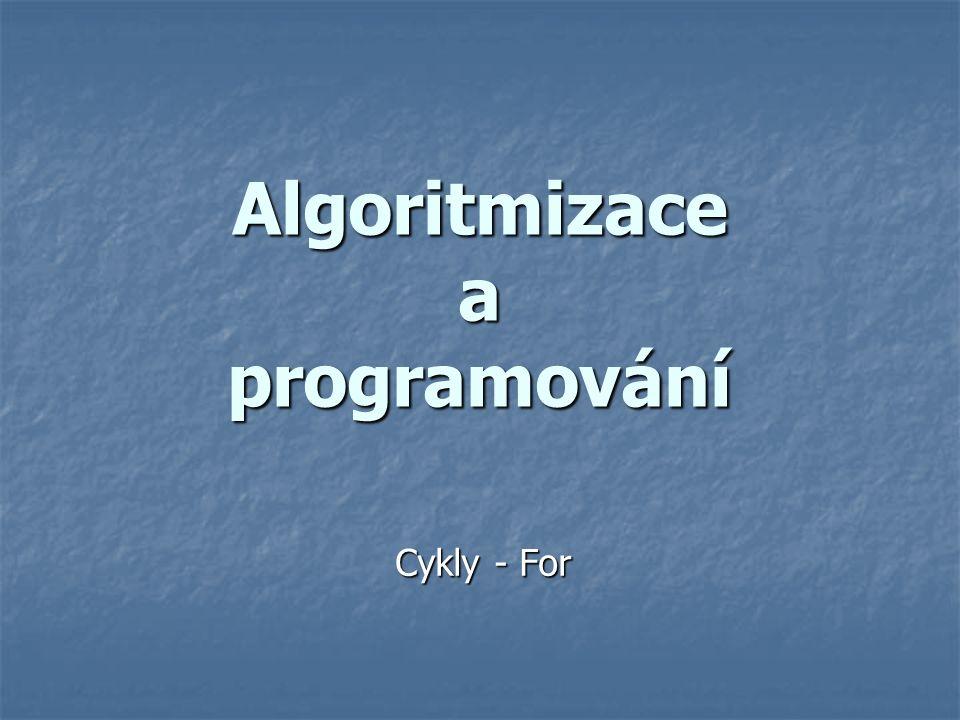 Algoritmizace a programování Cykly - For