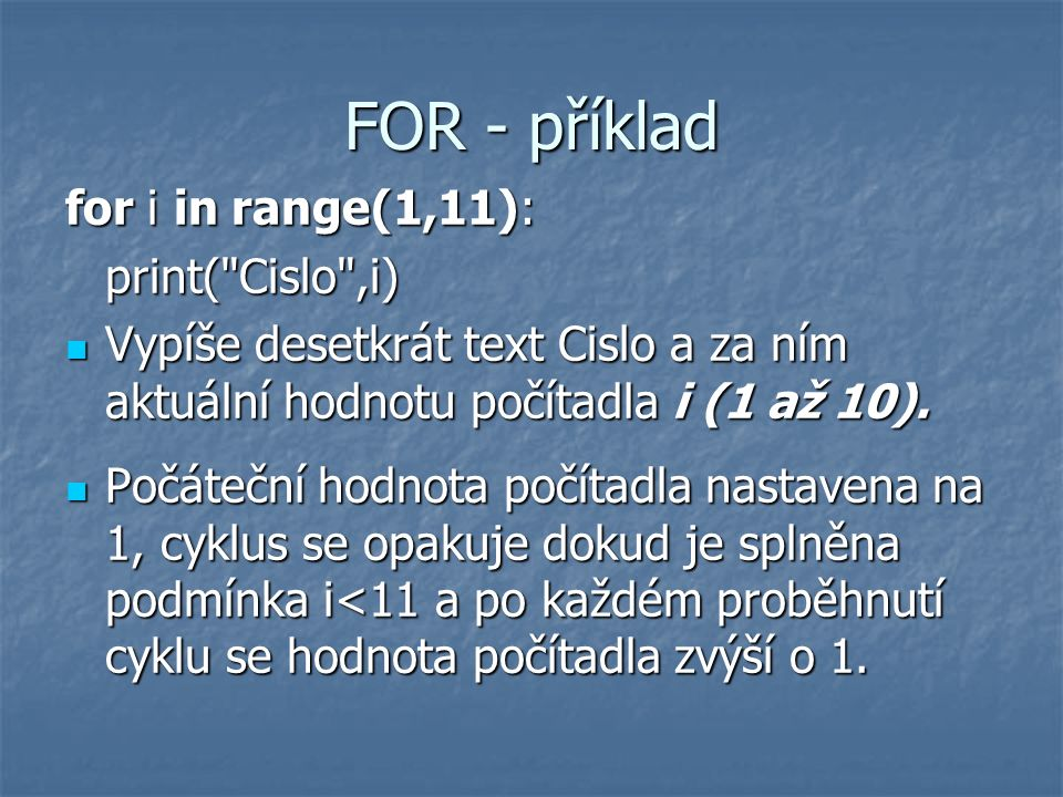 FOR - příklad for i in range(1,11): print(