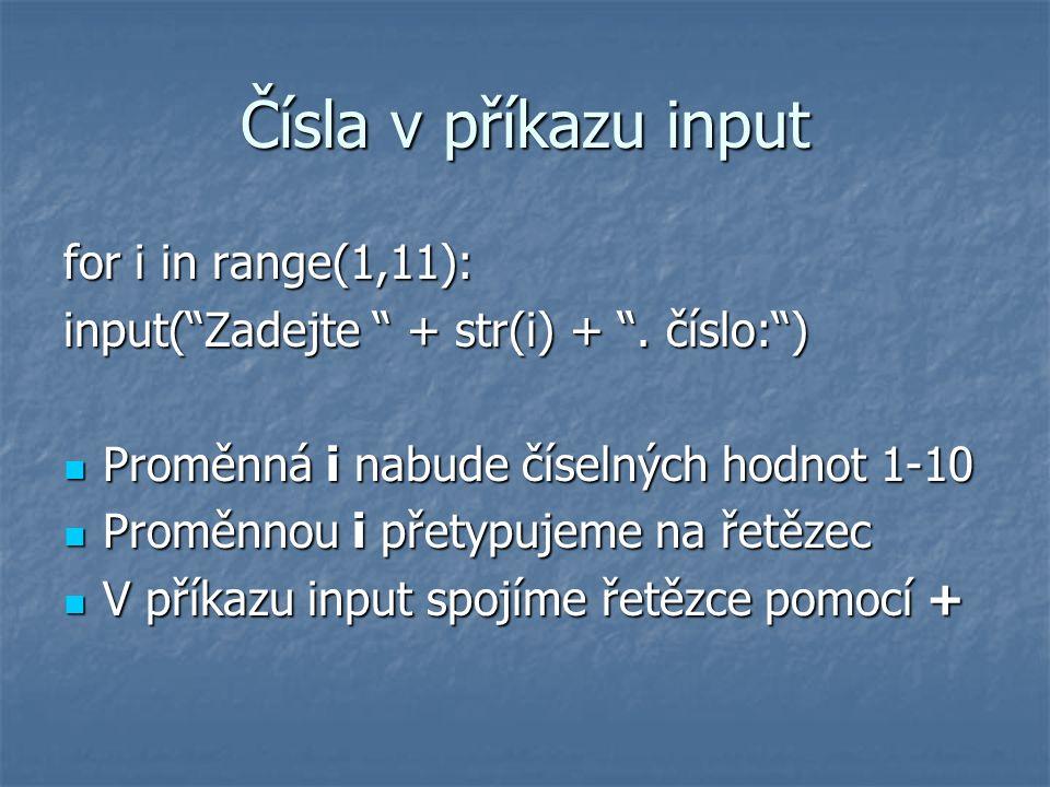 Čísla v příkazu input for i in range(1,11): input( Zadejte + str(i) + .