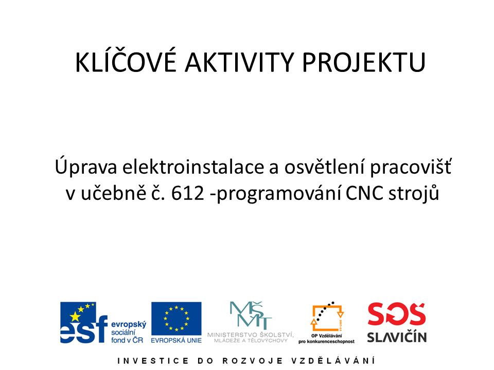 KLÍČOVÉ AKTIVITY PROJEKTU Úprava elektroinstalace a osvětlení pracovišť v učebně č.